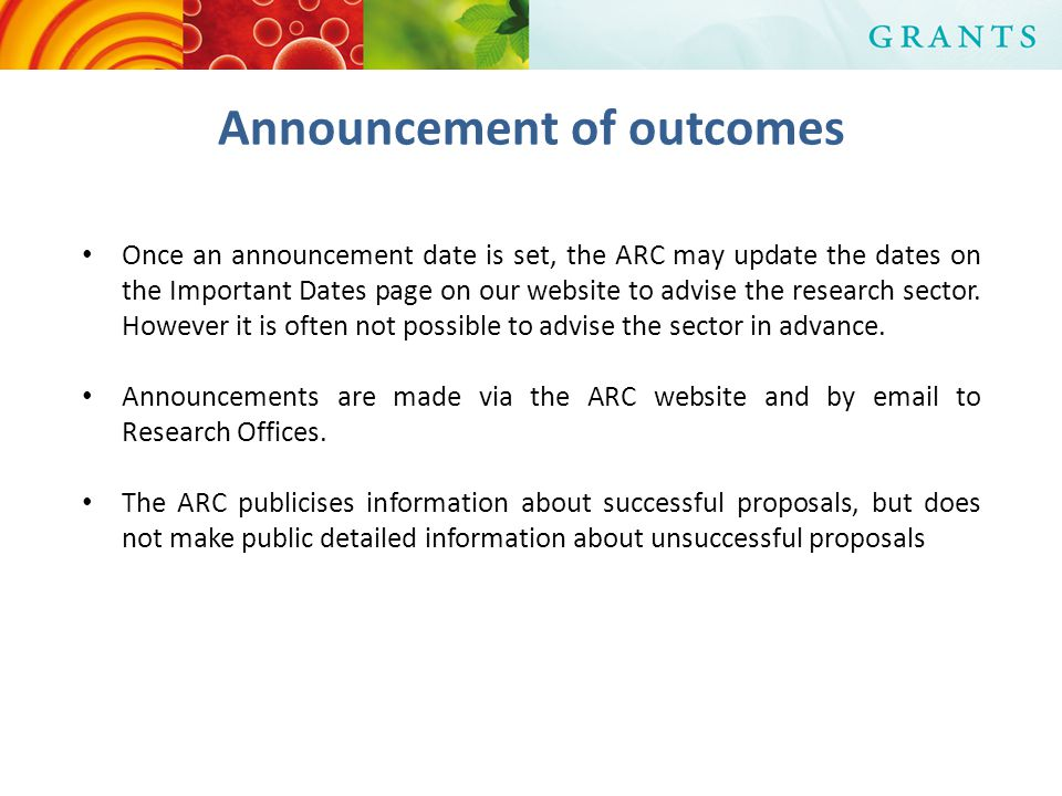 Announcement of outcomes Once an announcement date is set, the ARC may update the dates on the Important Dates page on our website to advise the research sector.