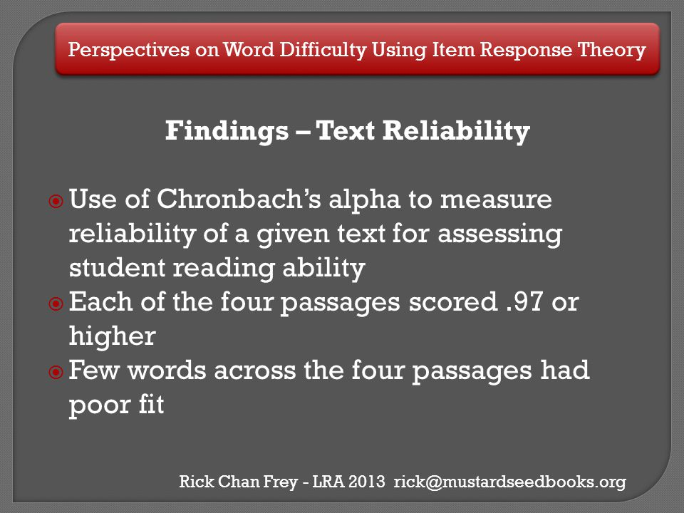 Perspectives on Word Difficulty Using Item Response Theory Rick Chan Frey - LRA 2013 rick@mustardseedbooks.org Findings – Text Reliability  Use of Ch