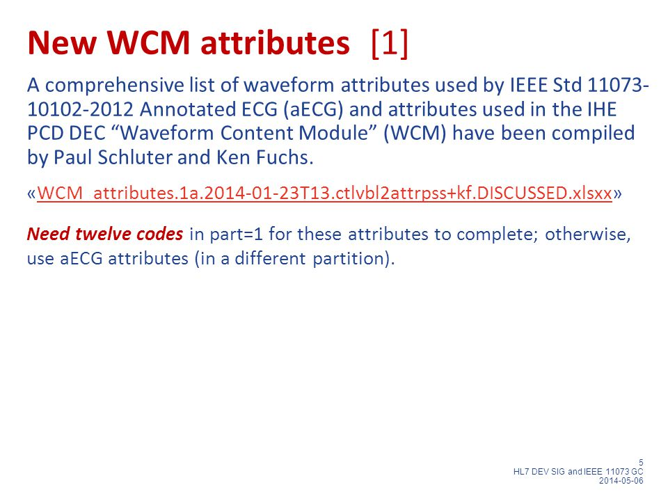 5 HL7 DEV SIG and IEEE 11073 GC 2014-05-06 New WCM attributes [1] A comprehensive list of waveform attributes used by IEEE Std 11073- 10102-2012 Annot