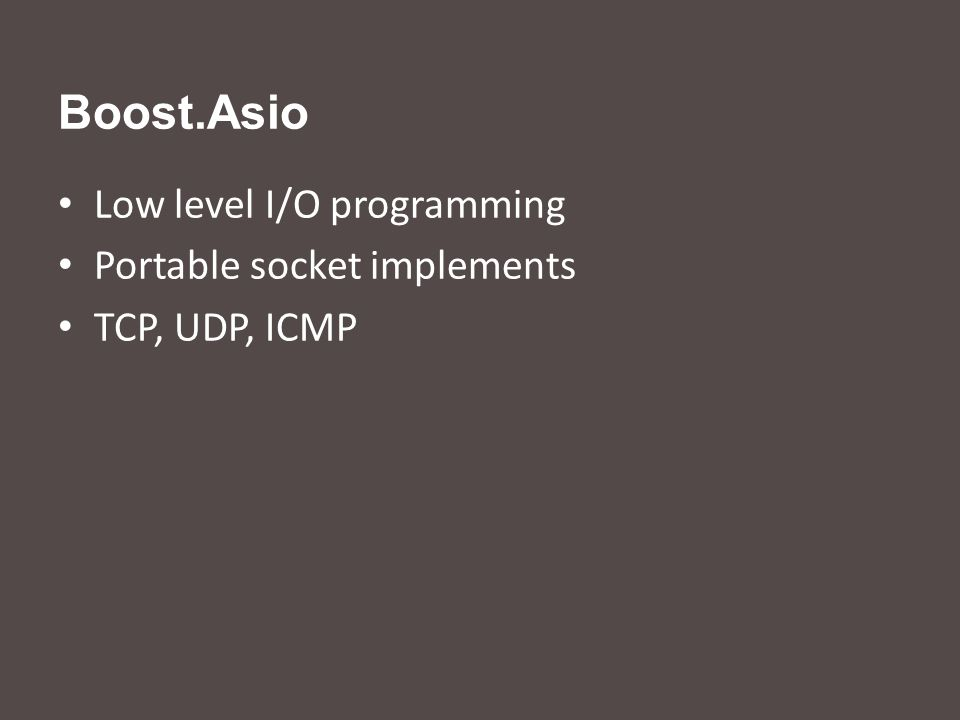 Boost.Asio Low level I/O programming Portable socket implements TCP, UDP, ICMP