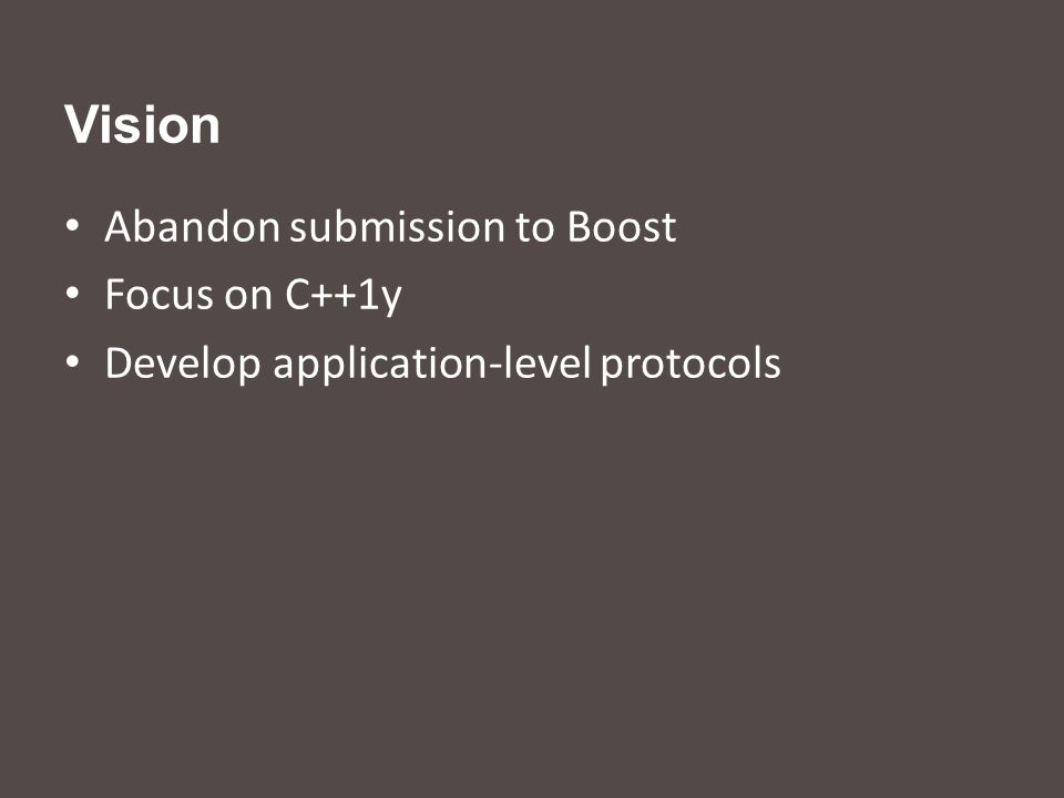 Vision Abandon submission to Boost Focus on C++1y Develop application-level protocols