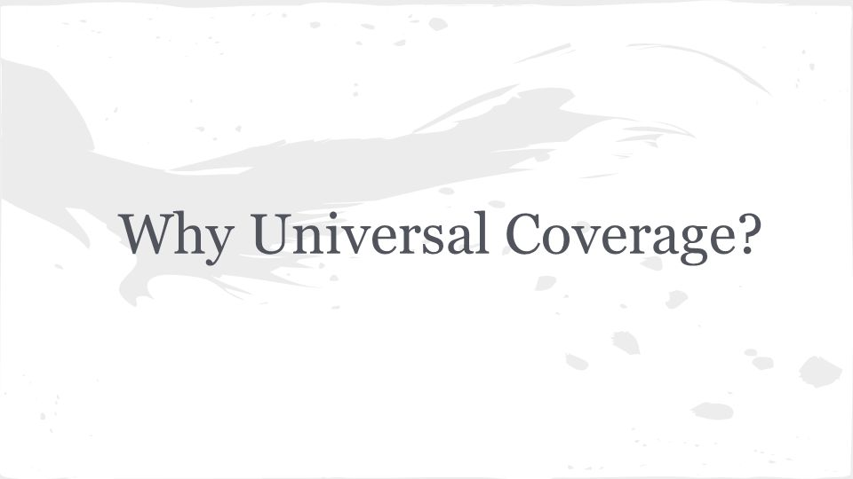 Why Universal Coverage?