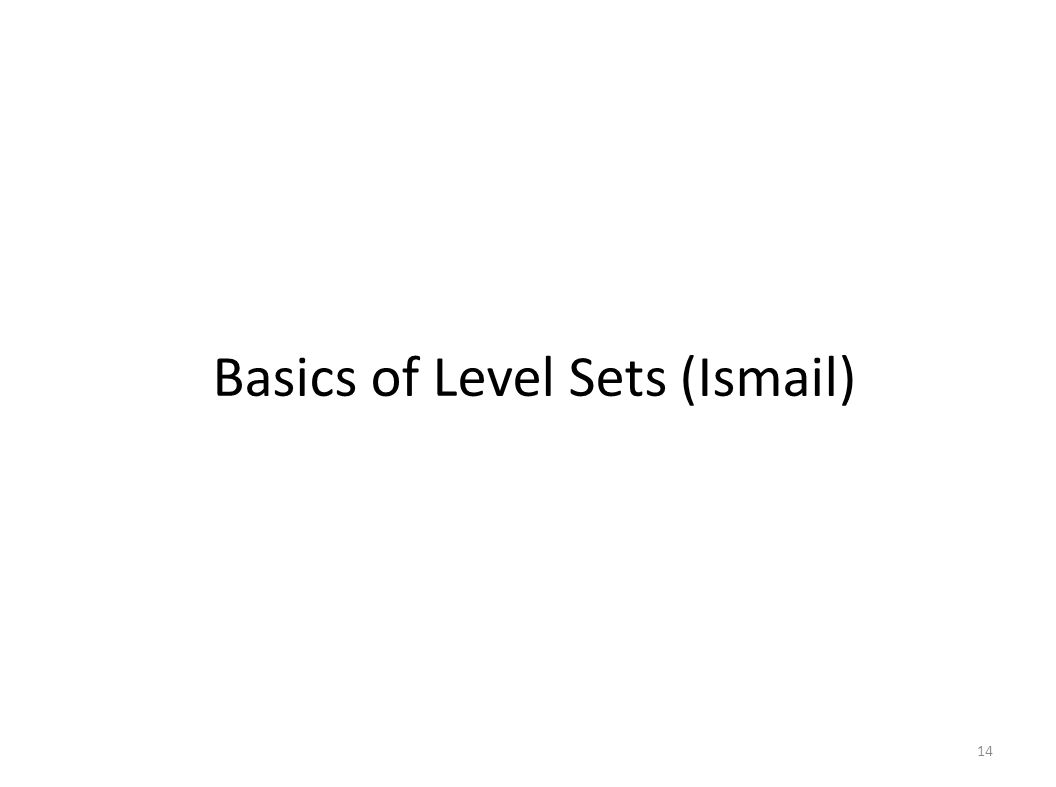 Sometimes very weak local optima Cons of level sets (2) 14 = 0  E S E S