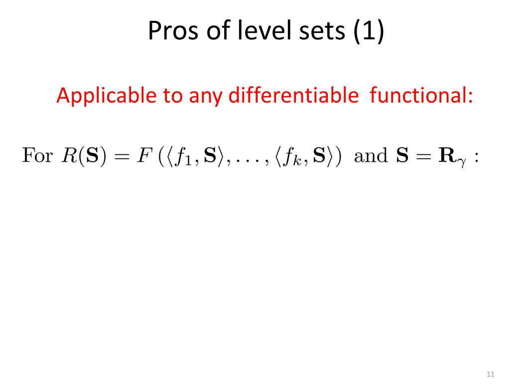 Pros of level sets (1) 11 Applicable to any differentiable functional: