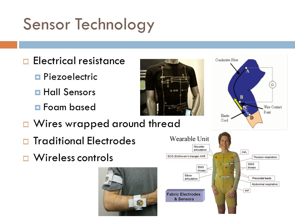Sensor Technology  Electrical resistance  Piezoelectric  Hall Sensors  Foam based  Wires wrapped around thread  Traditional Electrodes  Wireless controls