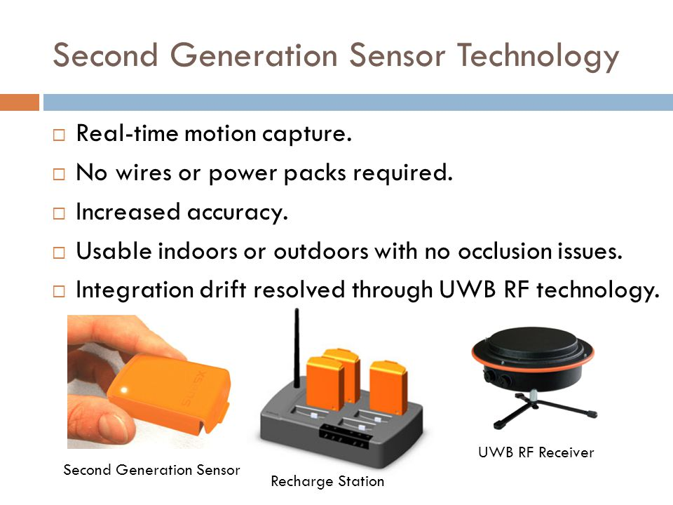 Second Generation Sensor Technology Second Generation Sensor  Real-time motion capture.