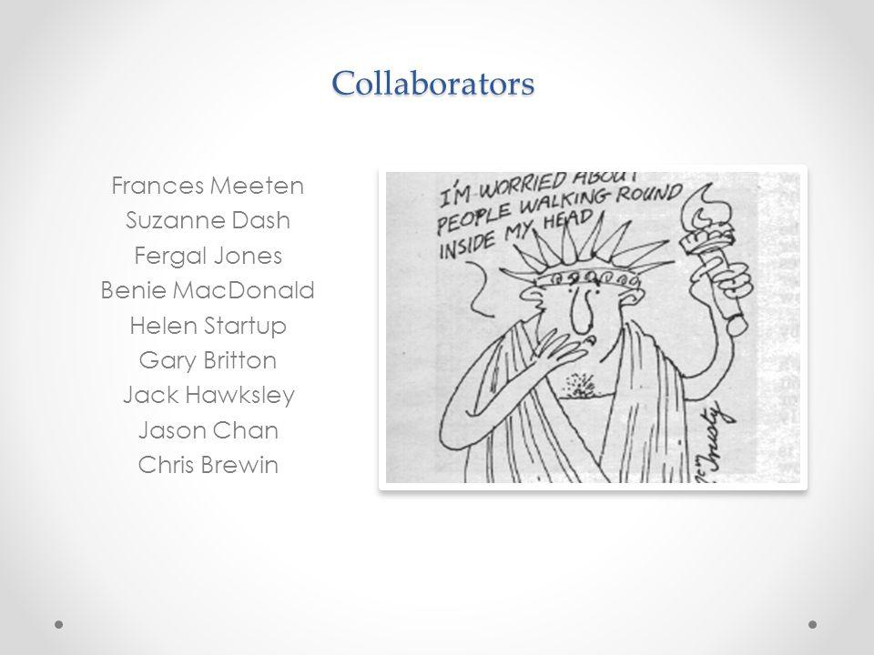 Collaborators Frances Meeten Suzanne Dash Fergal Jones Benie MacDonald Helen Startup Gary Britton Jack Hawksley Jason Chan Chris Brewin