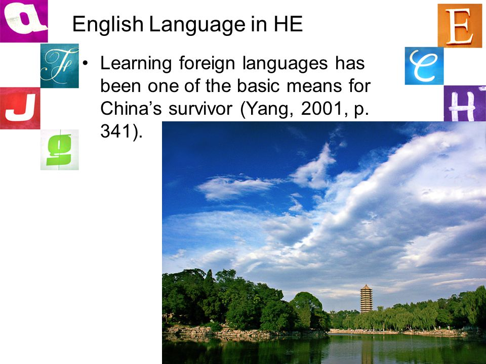 English Language in HE Learning foreign languages has been one of the basic means for China's survivor (Yang, 2001, p. 341).
