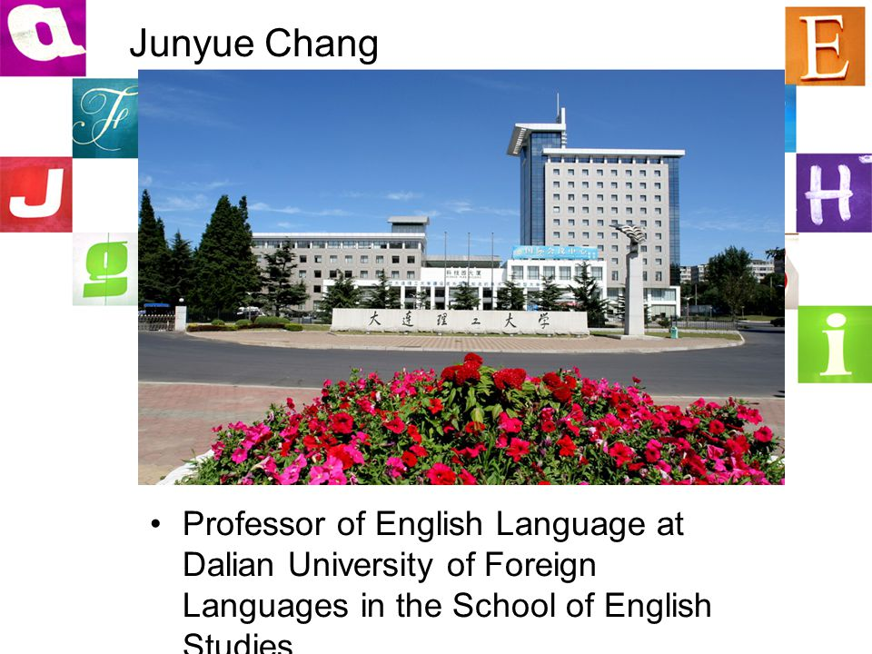 Junyue Chang Professor of English Language at Dalian University of Foreign Languages in the School of English Studies
