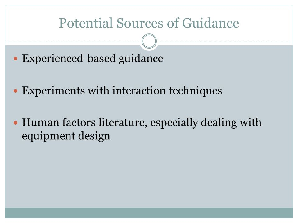 Potential Sources of Guidance Experienced-based guidance Experiments with interaction techniques Human factors literature, especially dealing with equipment design