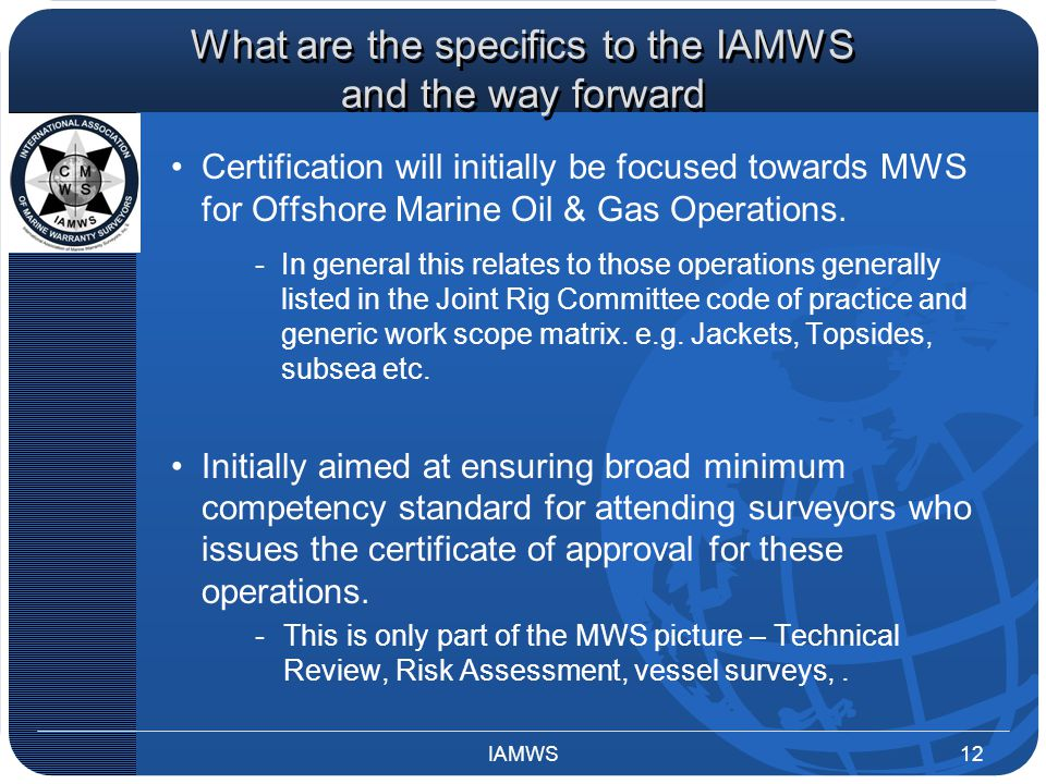 What are the specifics to the IAMWS and the way forward Certification will initially be focused towards MWS for Offshore Marine Oil & Gas Operations.