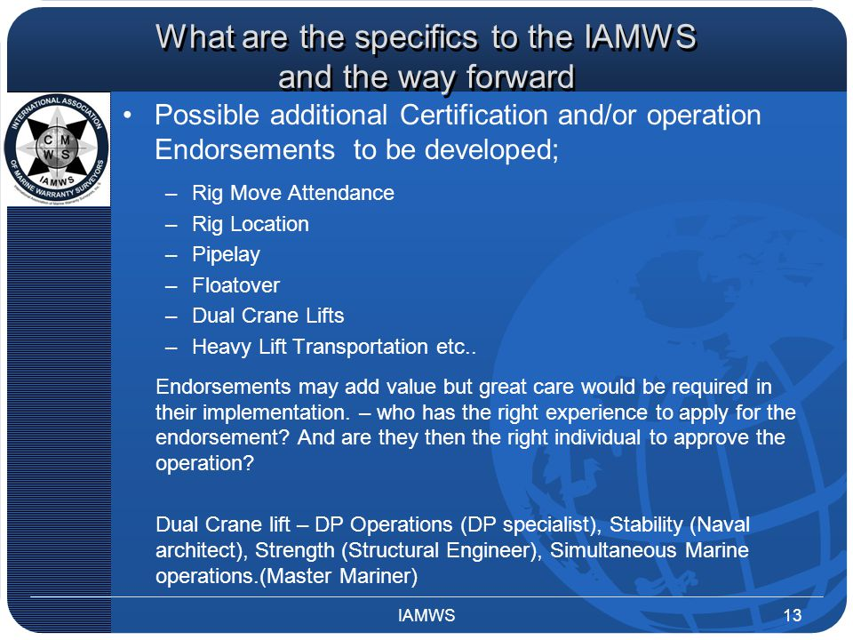 What are the specifics to the IAMWS and the way forward Possible additional Certification and/or operation Endorsements to be developed; –Rig Move Att