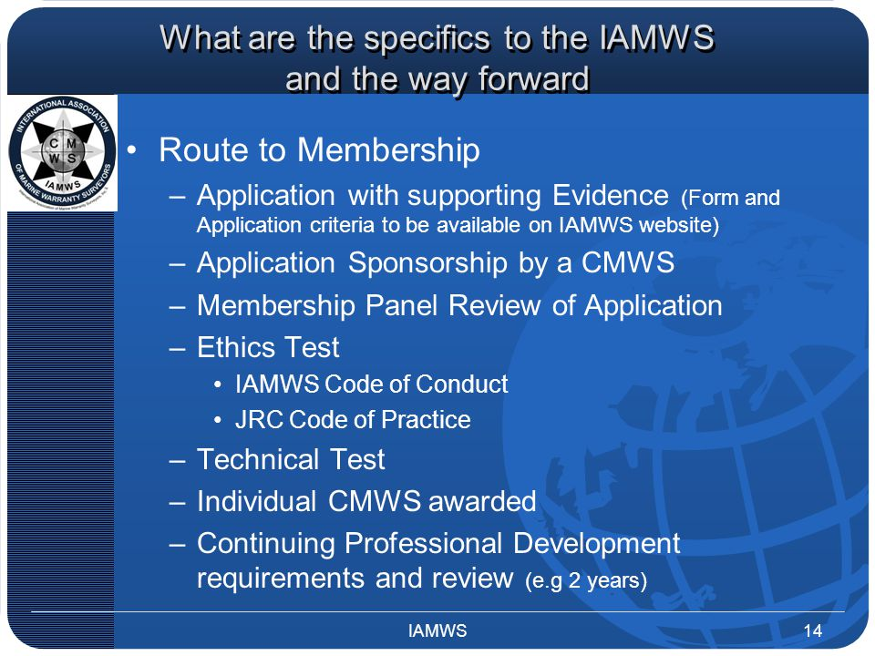 What are the specifics to the IAMWS and the way forward Route to Membership –Application with supporting Evidence (Form and Application criteria to be