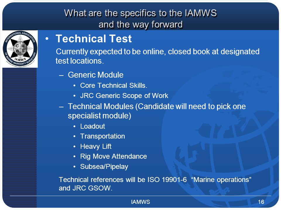 What are the specifics to the IAMWS and the way forward Technical Test Currently expected to be online, closed book at designated test locations.