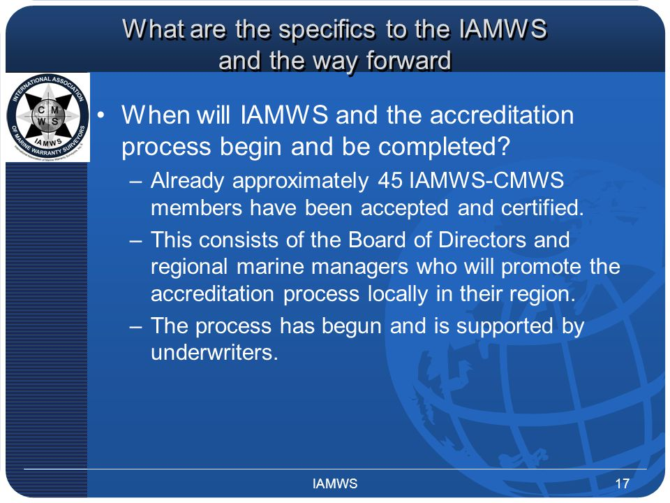 What are the specifics to the IAMWS and the way forward When will IAMWS and the accreditation process begin and be completed? –Already approximately 4