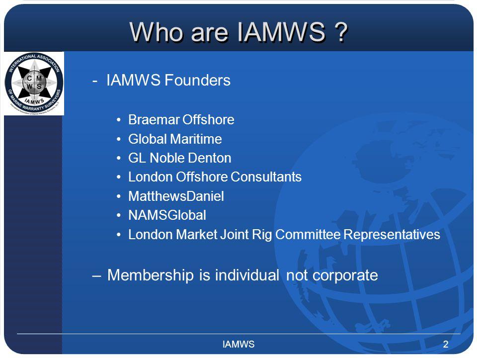 Who are IAMWS ? - IAMWS Founders Braemar Offshore Global Maritime GL Noble Denton London Offshore Consultants MatthewsDaniel NAMSGlobal London Market