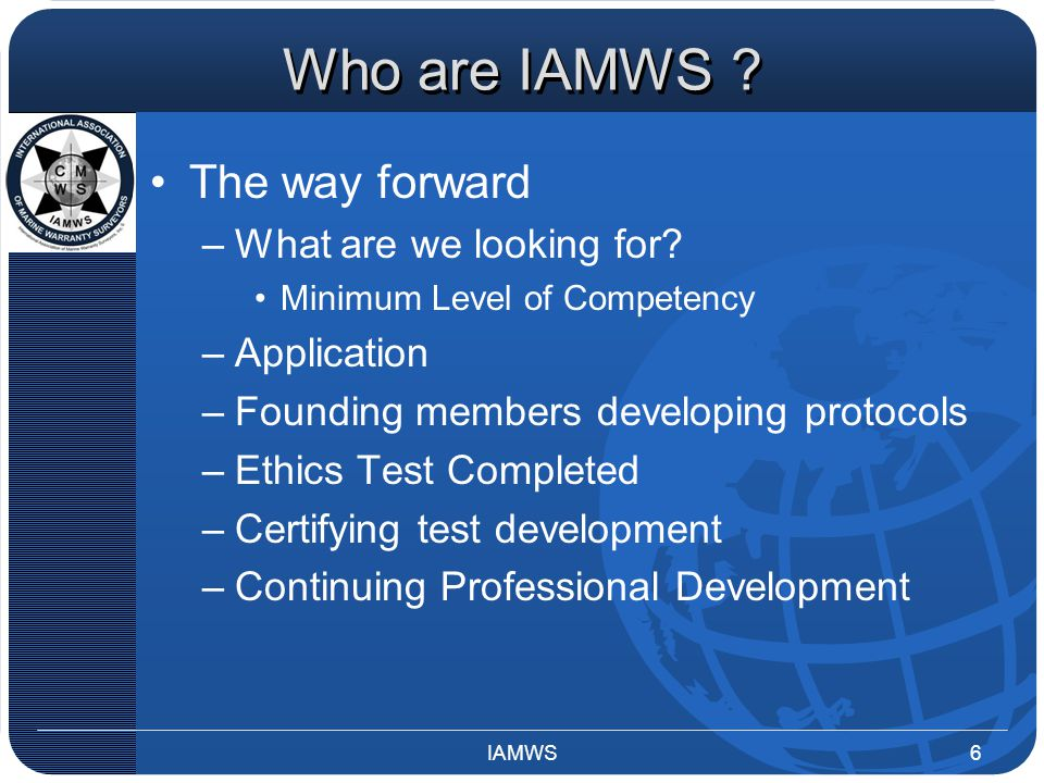 Who are IAMWS . The way forward –What are we looking for.