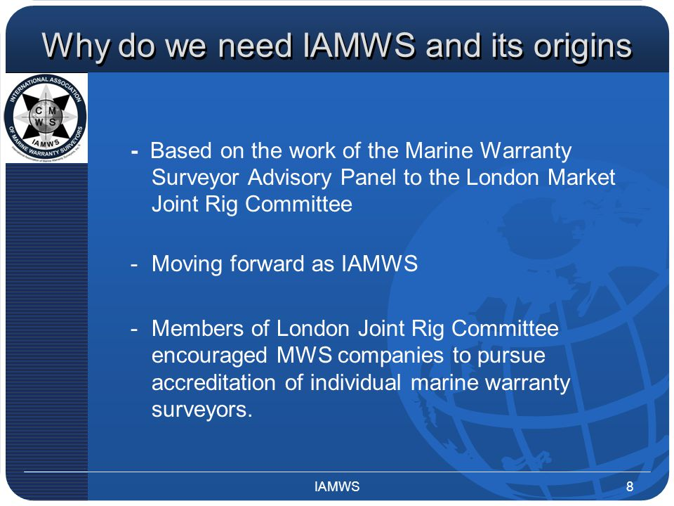 Why do we need IAMWS and its origins - Based on the work of the Marine Warranty Surveyor Advisory Panel to the London Market Joint Rig Committee -Movi