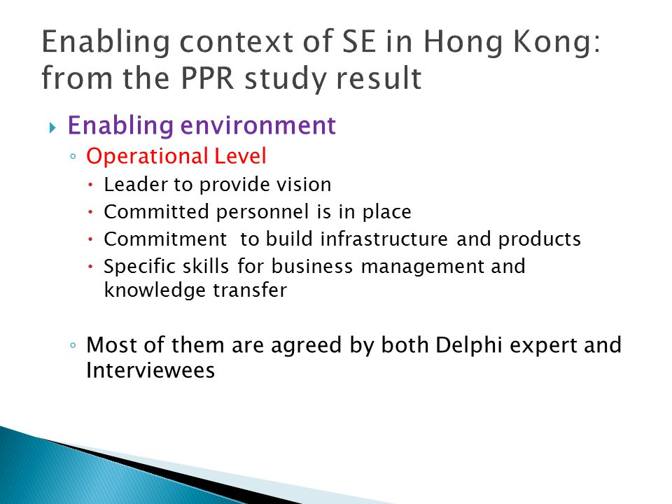  Enabling environment ◦ Operational Level  Leader to provide vision  Committed personnel is in place  Commitment to build infrastructure and products  Specific skills for business management and knowledge transfer ◦ Most of them are agreed by both Delphi expert and Interviewees