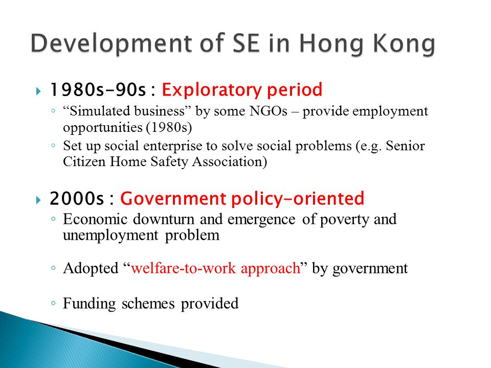 """ 1980s-90s : Exploratory period ◦ """"Simulated business"""" by some NGOs – provide employment opportunities (1980s) ◦ Set up social enterprise to solve so"""
