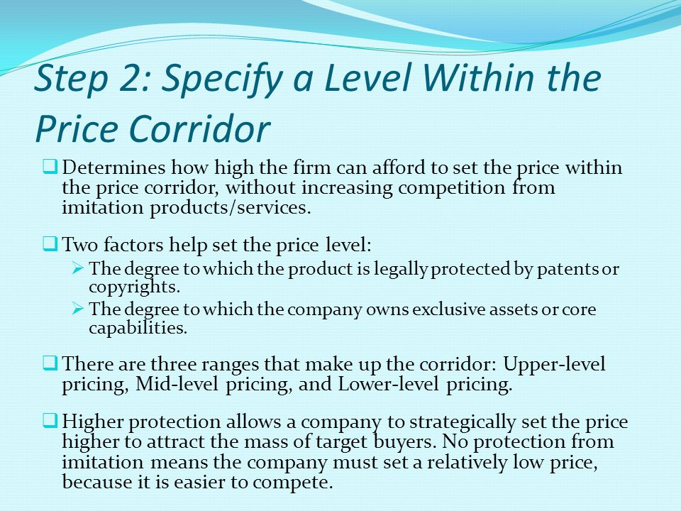 Step 2: Specify a Level Within the Price Corridor  Determines how high the firm can afford to set the price within the price corridor, without increa