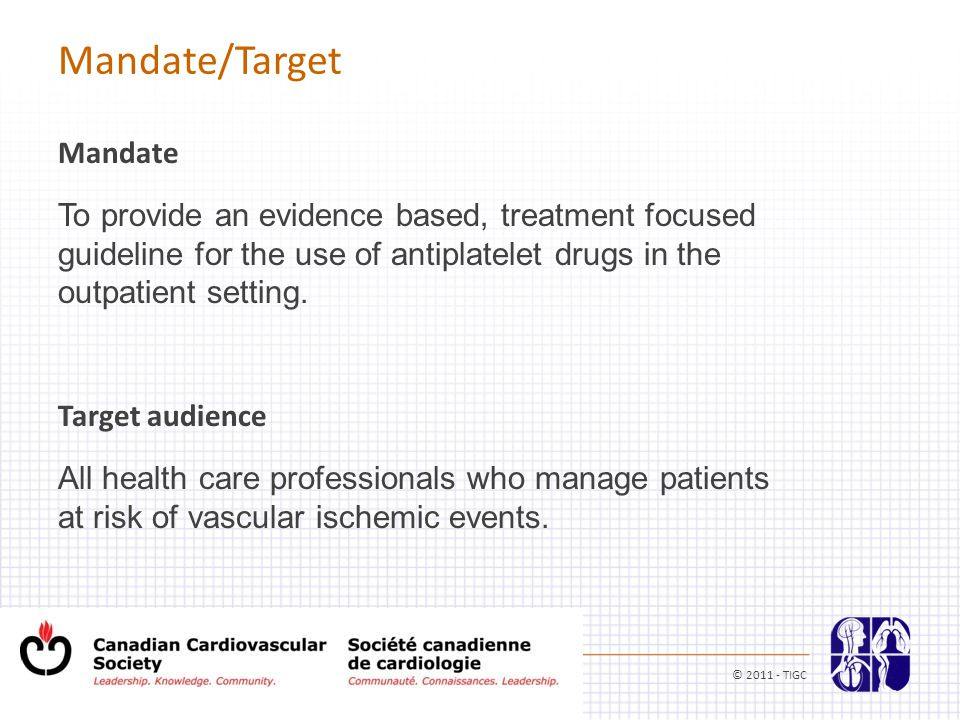 Mandate/Target Mandate To provide an evidence based, treatment focused guideline for the use of antiplatelet drugs in the outpatient setting.