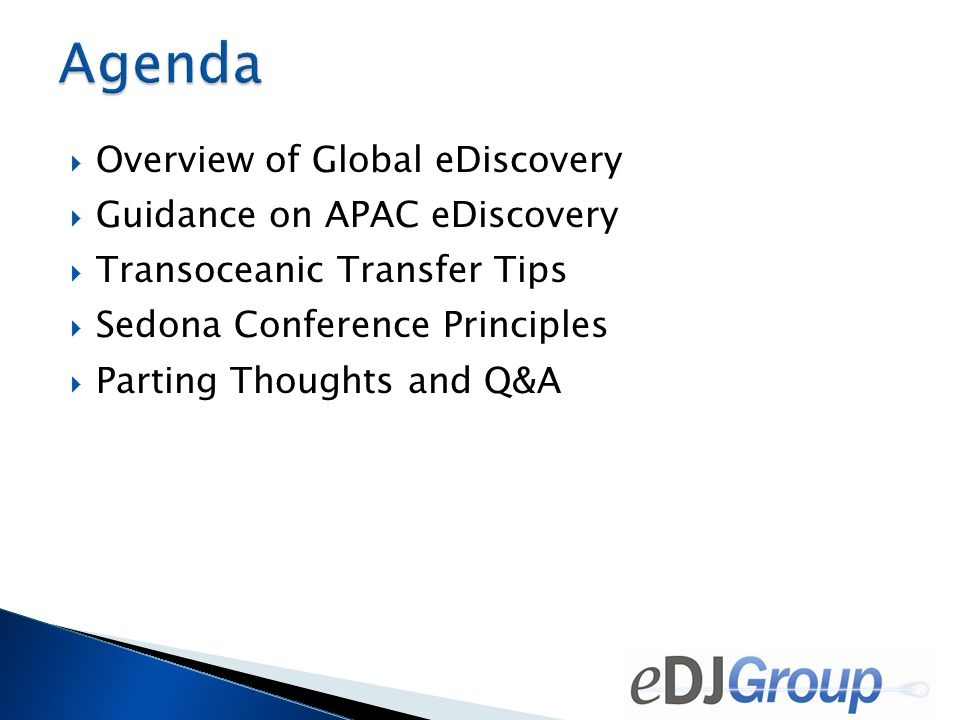  Overview of Global eDiscovery  Guidance on APAC eDiscovery  Transoceanic Transfer Tips  Sedona Conference Principles  Parting Thoughts and Q&A