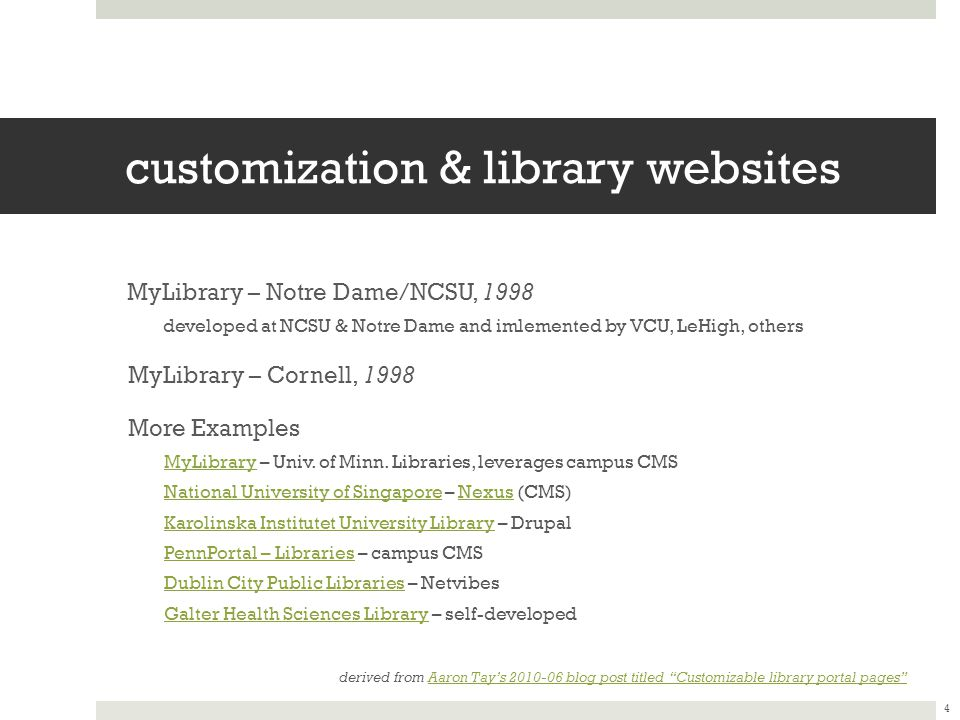 customization & library websites MyLibrary – Notre Dame/NCSU, 1998 developed at NCSU & Notre Dame and imlemented by VCU, LeHigh, others MyLibrary – Cornell, 1998 More Examples MyLibraryMyLibrary – Univ.