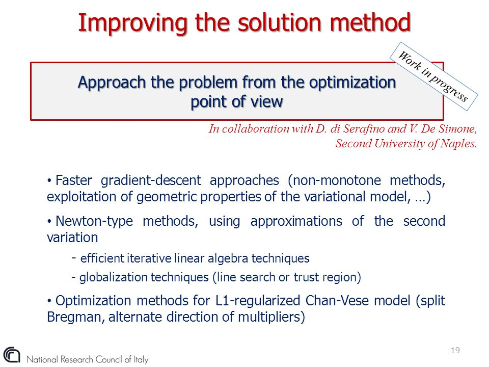 Improving the solution method 19 Approach the problem from the optimization point of view Work in progress In collaboration with D. di Serafino and V.