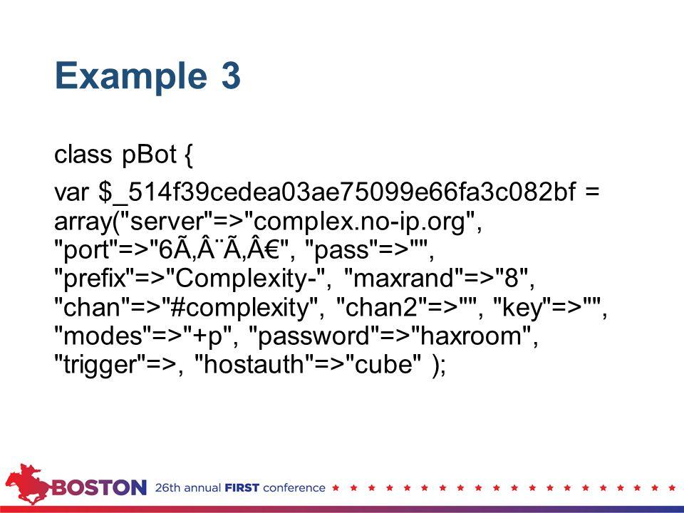 Example 3 class pBot { var $_514f39cedea03ae75099e66fa3c082bf = array(