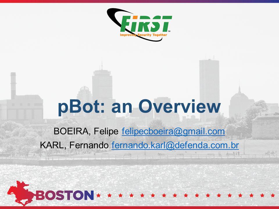 pBot: an Overview BOEIRA, Felipe felipecboeira@gmail.comfelipecboeira@gmail.com KARL, Fernando fernando.karl@defenda.com.brfernando.karl@defenda.com.b