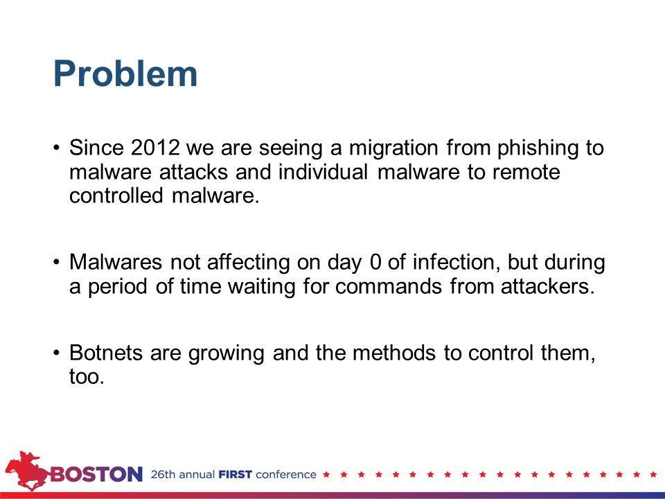 Problem Since 2012 we are seeing a migration from phishing to malware attacks and individual malware to remote controlled malware. Malwares not affect