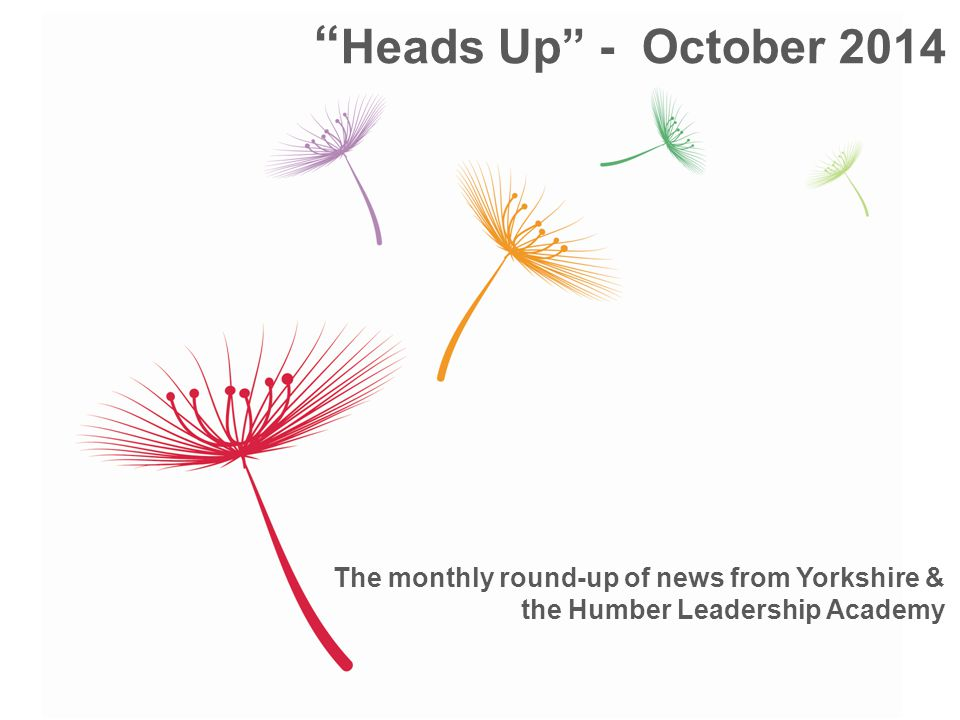 The monthly round-up of news from Yorkshire & the Humber Leadership Academy Heads Up - October 2014