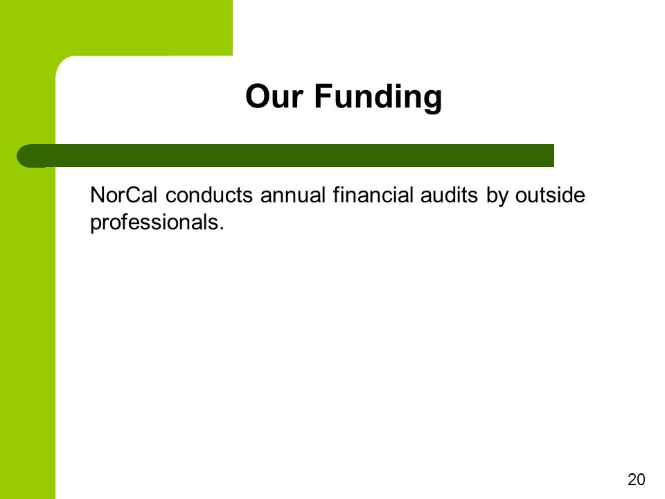 Our Funding 20 NorCal conducts annual financial audits by outside professionals.