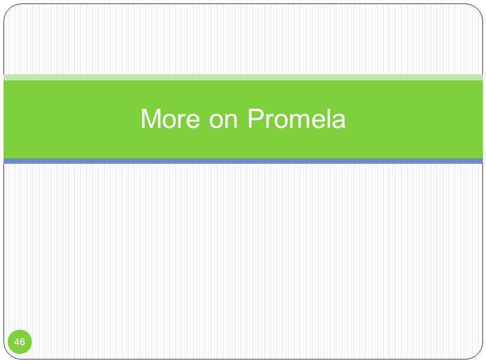 More on Promela 46