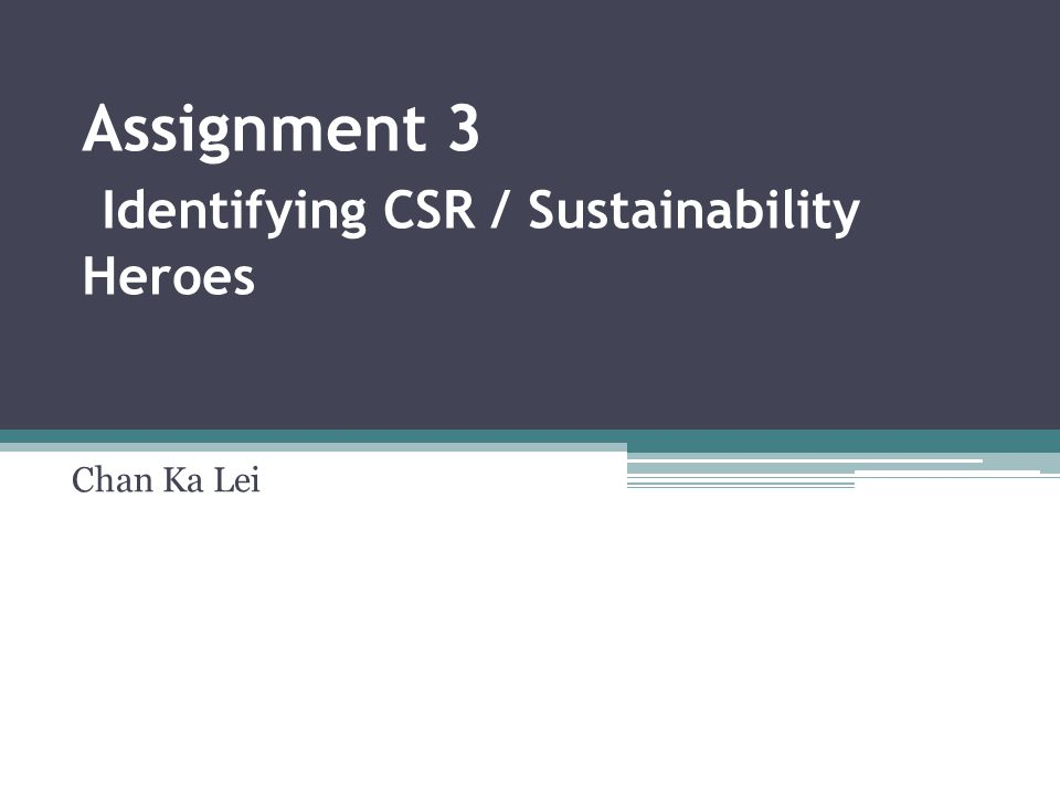 Assignment 3 Identifying CSR / Sustainability Heroes Chan Ka Lei