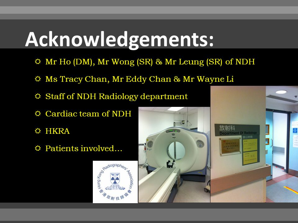  Mr Ho (DM), Mr Wong (SR) & Mr Leung (SR) of NDH  Ms Tracy Chan, Mr Eddy Chan & Mr Wayne Li  Staff of NDH Radiology department  Cardiac team of NDH  HKRA  Patients involved…
