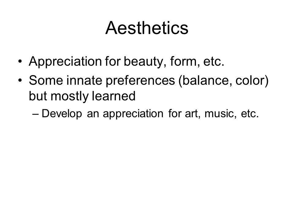 Aesthetics Appreciation for beauty, form, etc.