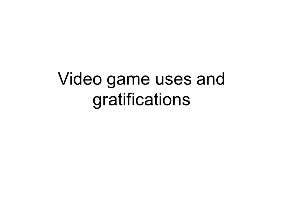 Video game uses and gratifications