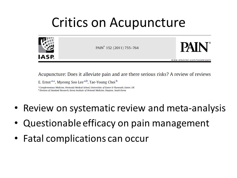 Critics on Acupuncture Review on systematic review and meta-analysis Questionable efficacy on pain management Fatal complications can occur