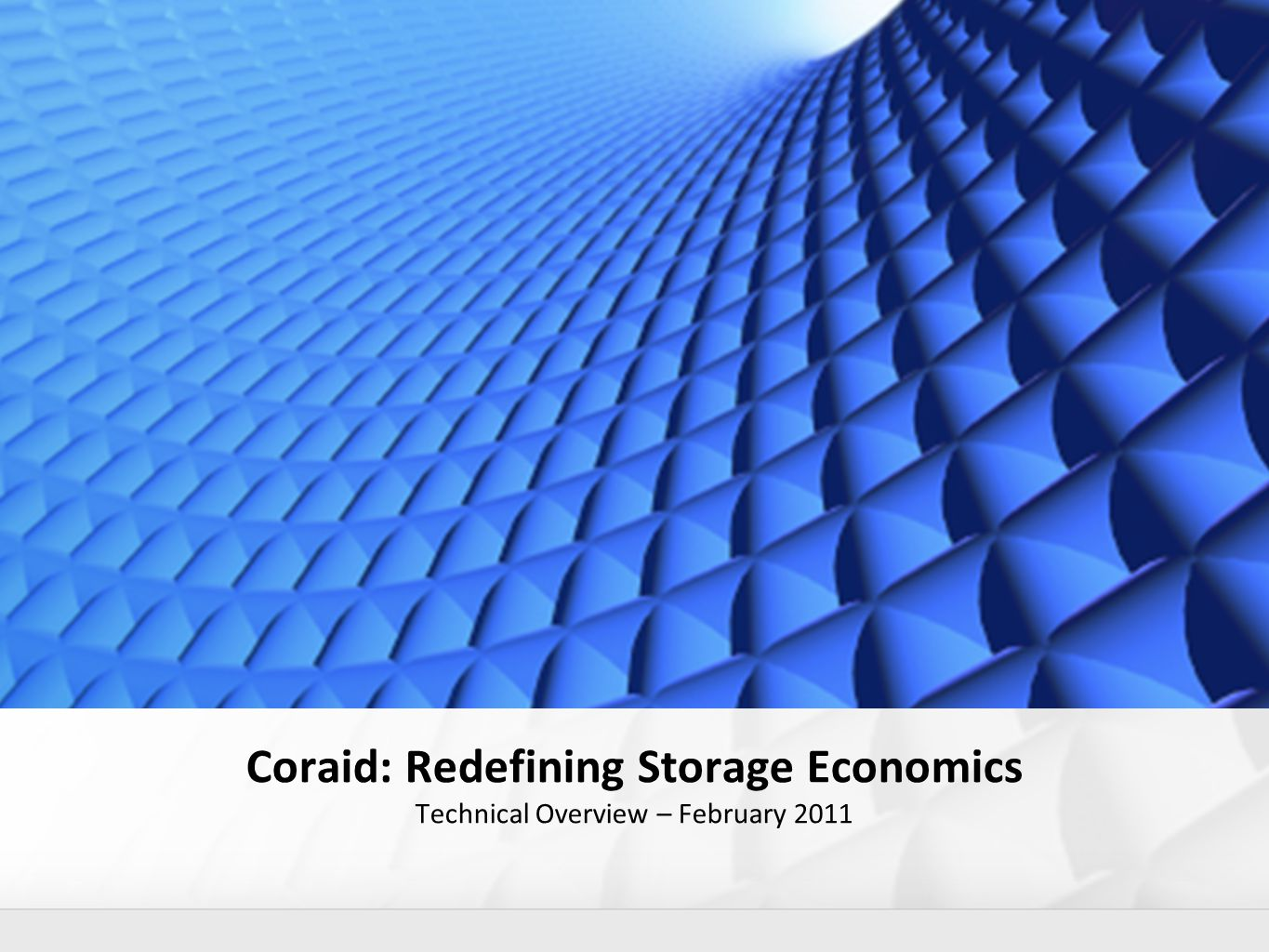 Redefining Storage Economics CORAID: Redefining Storage Economics Confidential Analyst Presentation - January 2010 Coraid: Redefining Storage Economics Technical Overview – February 2011
