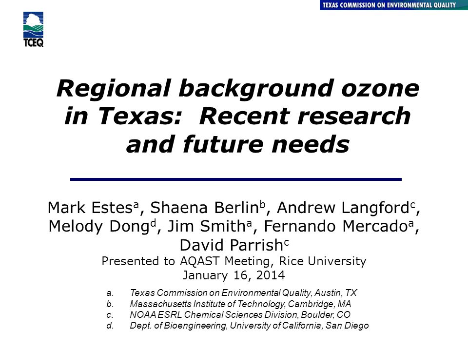 Regional background ozone in Texas: Recent research and future needs Air Quality Division Mark Estes a, Shaena Berlin b, Andrew Langford c, Melody Don