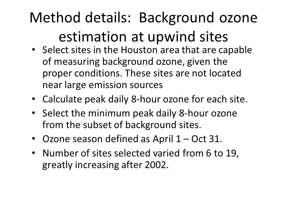 Method details: Background ozone estimation at upwind sites Select sites in the Houston area that are capable of measuring background ozone, given the proper conditions.