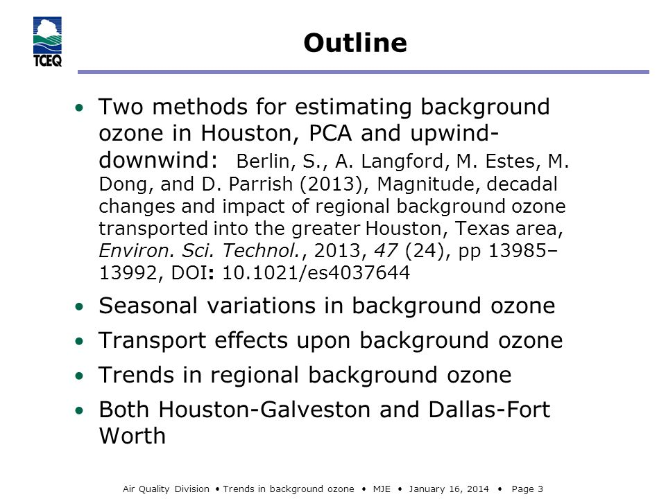 Air Quality Division Trends in background ozone MJE January 16, 2014 Page 3 Outline Two methods for estimating background ozone in Houston, PCA and up