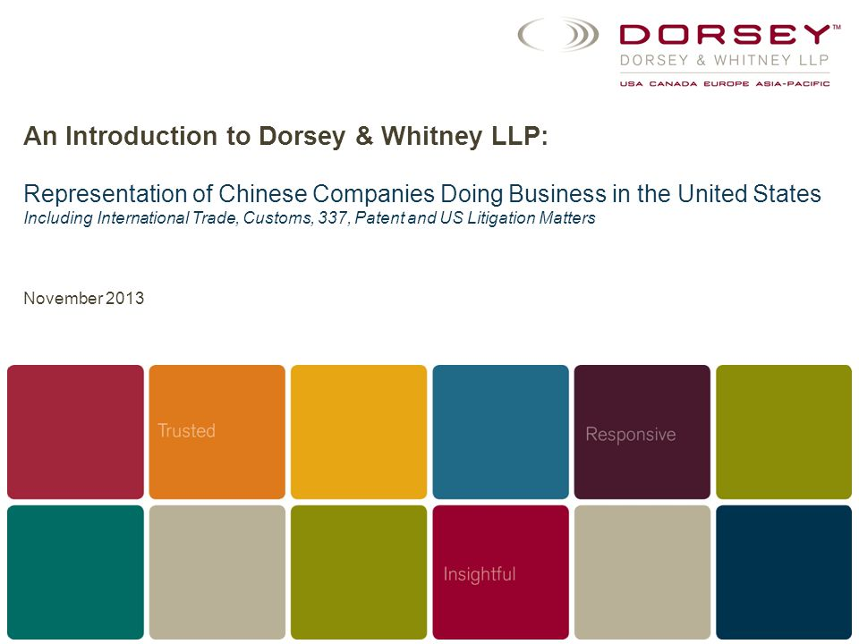 An Introduction to Dorsey & Whitney LLP: Representation of Chinese Companies Doing Business in the United States Including International Trade, Custom