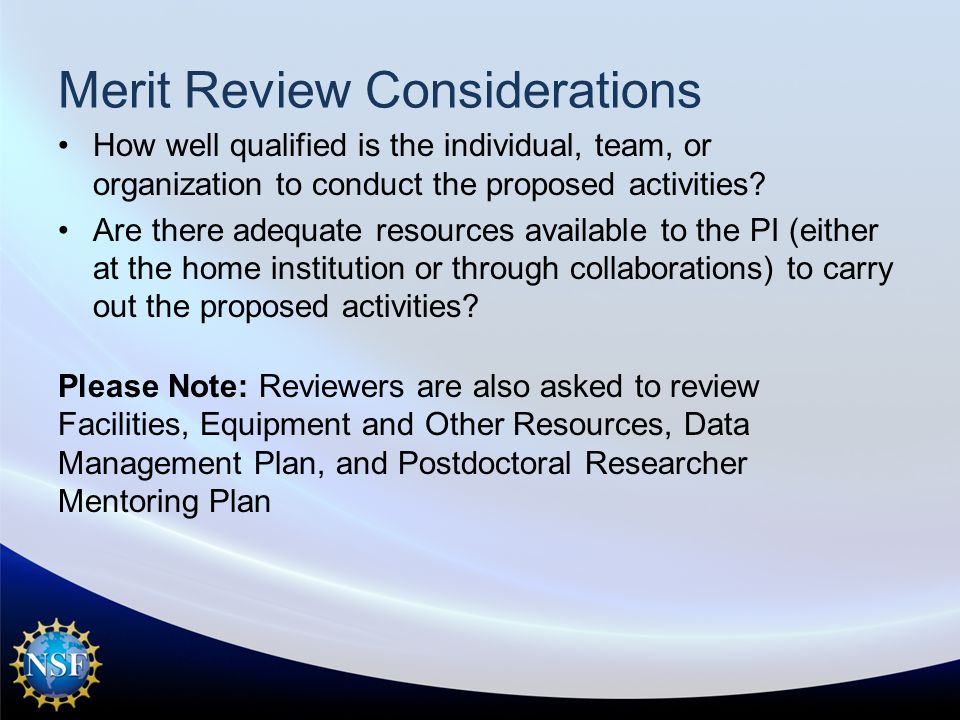 Merit Review Considerations How well qualified is the individual, team, or organization to conduct the proposed activities.
