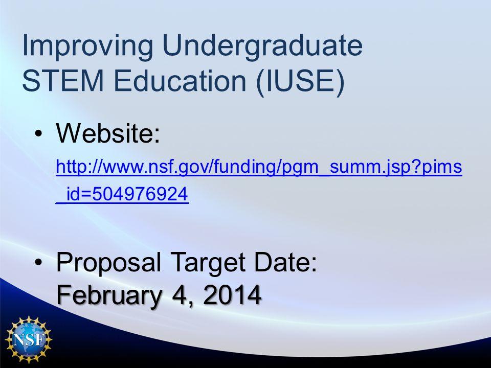 Improving Undergraduate STEM Education (IUSE) Website: http://www.nsf.gov/funding/pgm_summ.jsp pims _id=504976924 http://www.nsf.gov/funding/pgm_summ.jsp pims _id=504976924 February 4, 2014Proposal Target Date: February 4, 2014