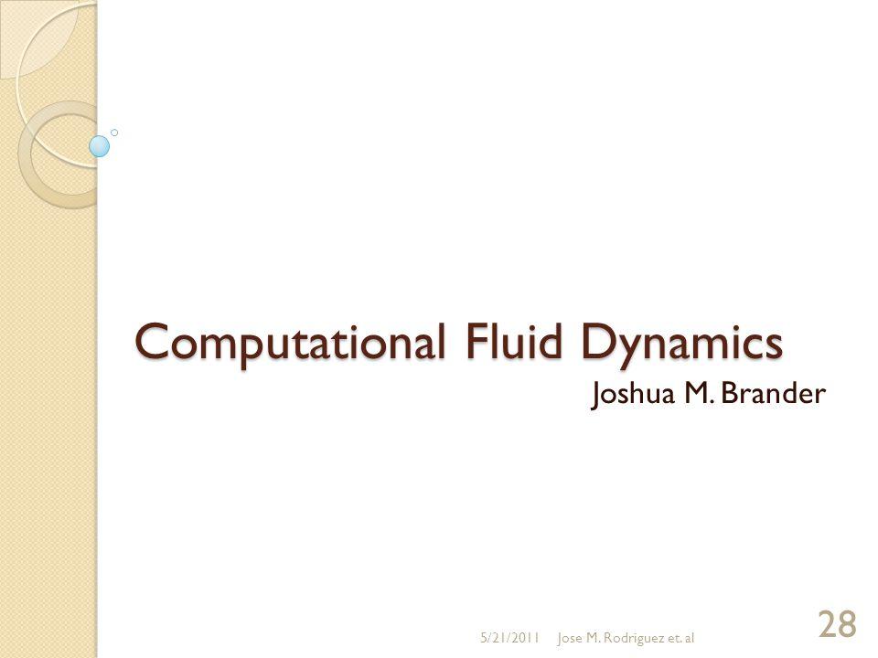 Computational Fluid Dynamics Joshua M. Brander 5/21/2011Jose M. Rodriguez et. al 28