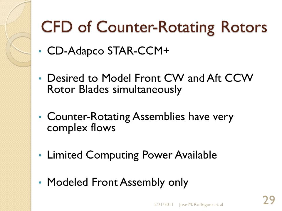 CFD of Counter-Rotating Rotors CD-Adapco STAR-CCM+ Desired to Model Front CW and Aft CCW Rotor Blades simultaneously Counter-Rotating Assemblies have