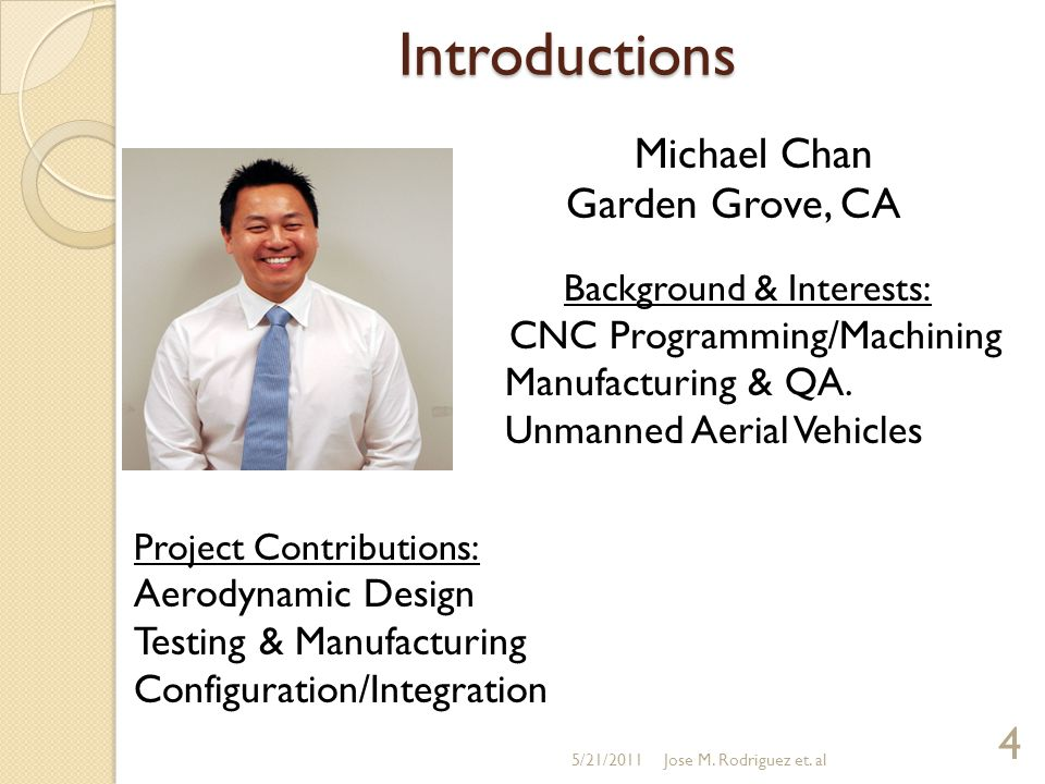 Introductions Michael Chan Garden Grove, CA Background & Interests: CNC Programming/Machining Manufacturing & QA.